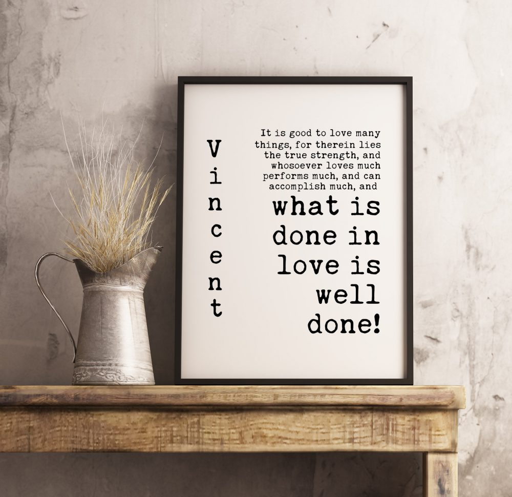 Vincent Van Gogh Quotes - What is Done In Love is Well Done | Typography Print | Home Wall Decor | Inspirational Minimalist