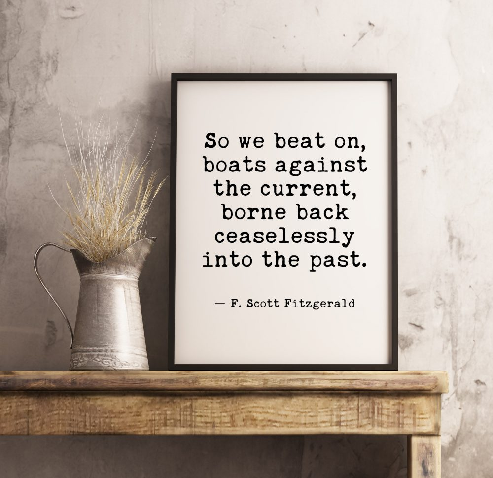 So We Beat On, Boats Against the Current - F. Scott Fitzgerald // Inspirational Quote Print Gift | Home Wall Décor | | Minimalist