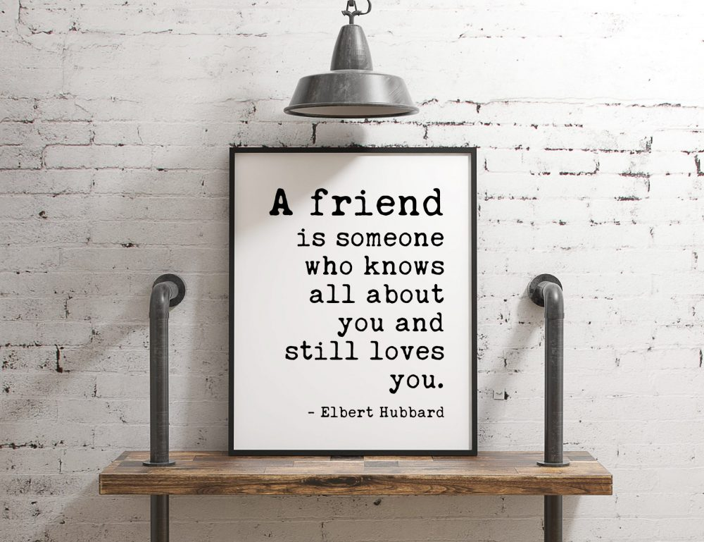 A Friend is Someone Who Knows All About You and Still Loves You by Elbert Hubbard Quote // Friendship | Best Friend Gift | Minimalist Art