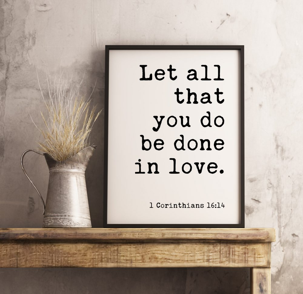 Let all that you do be done in love. 1 Corinthians 16:14 // Bible Verse Print   Scripture Wall Art   Christian Wall Art Print