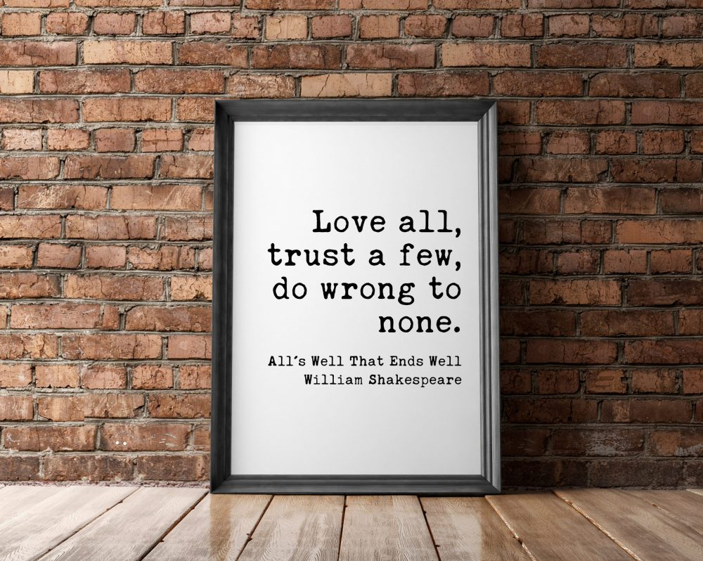 Love all, trust a few, do wrong to none. William Shakespeare, All's Well That Ends Well | Typography Print | Wall Decor | Minimalist Art