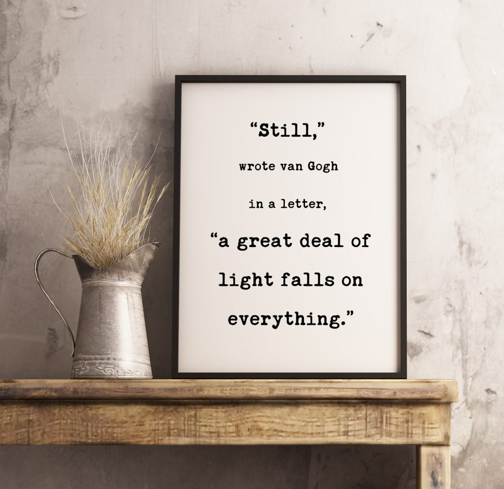 Still, a great deal of light falls on everything. Van Gogh Quotes | Typography Print | Home Wall Decor | Inspirational Minimalist