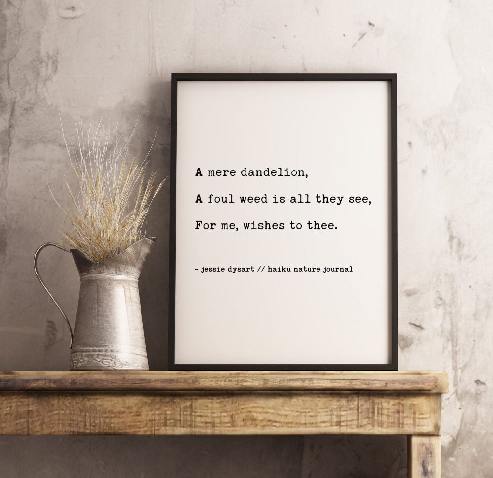 A Mere Dandelion, A Foul Weed Is All They See, For Me, Wishes to Thee | Haiku Poem | Typography Print | Inspiration | Encouragement