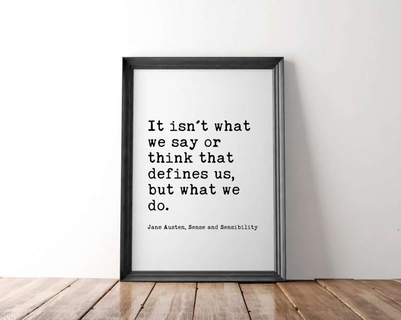 It isn't what we say or think that defines us, but what we do. - Jane Austen - Typography Print | Home Wall Decor | Minimalist Decor