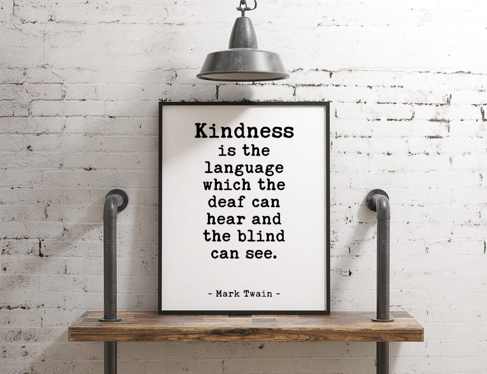 Kindness is the language which the deaf can hear and the blind can see. - Mark Twain Print // Wall Decor | Nursery | Typography Quotes