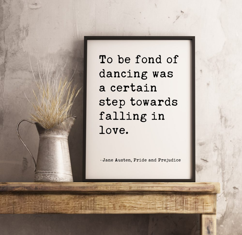 To be fond of dancing was a certain step towards falling in love. - Jane Austen, Pride and Prejudice Typography Print | Book Quotes Decor
