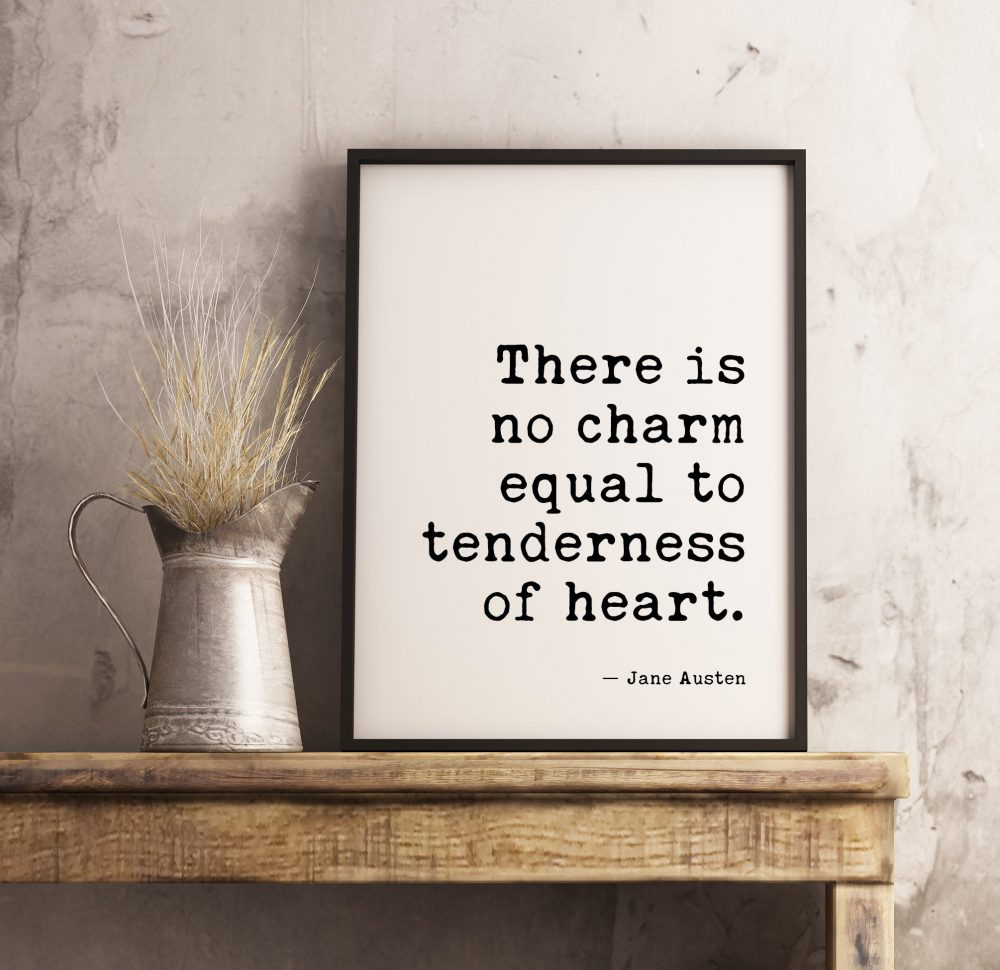 There Is No Charm Equal To Tenderness of Heart - Jane Austen | Typography Print - Home Wall Decor - Minimalist Decor - Wedding Gift