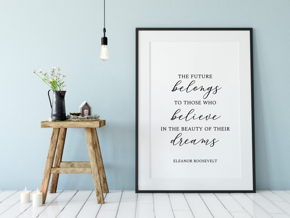 The future belongs to those who believe in the beauty of their dreams.  Eleanor Roosevelt - Typography Print | Wall Decor | Minimalist Decor