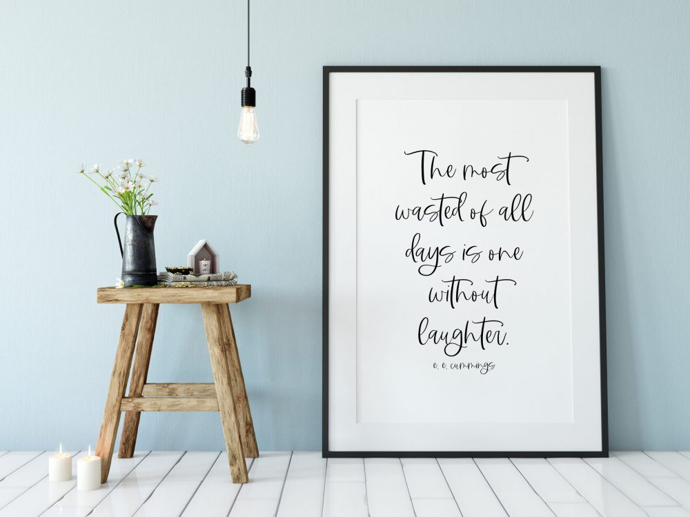 The most wasted of all days is one without laughter. e.e. cummings |Typography Quote Print | Home Wall Decor | Minimalist Decor