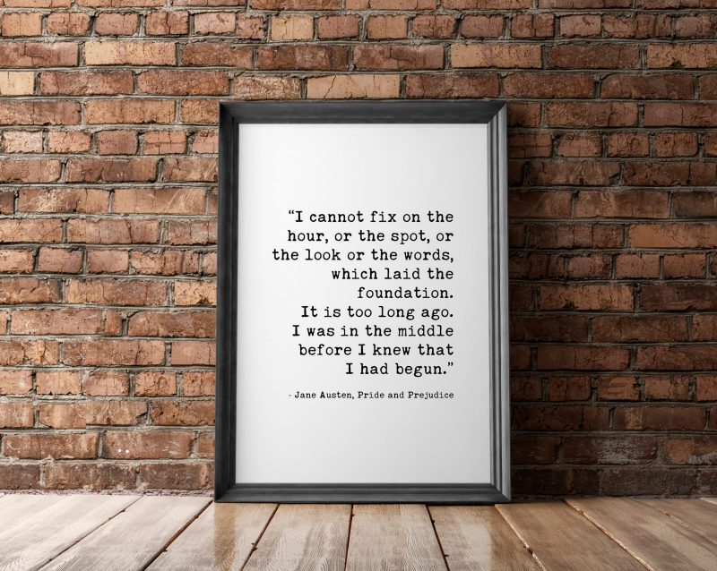 Jane Austen – Pride and Prejudice – I Cannot Fix on the Hour which Laid the Foundation. Typography Print | Home Decor | Minimalist Decor