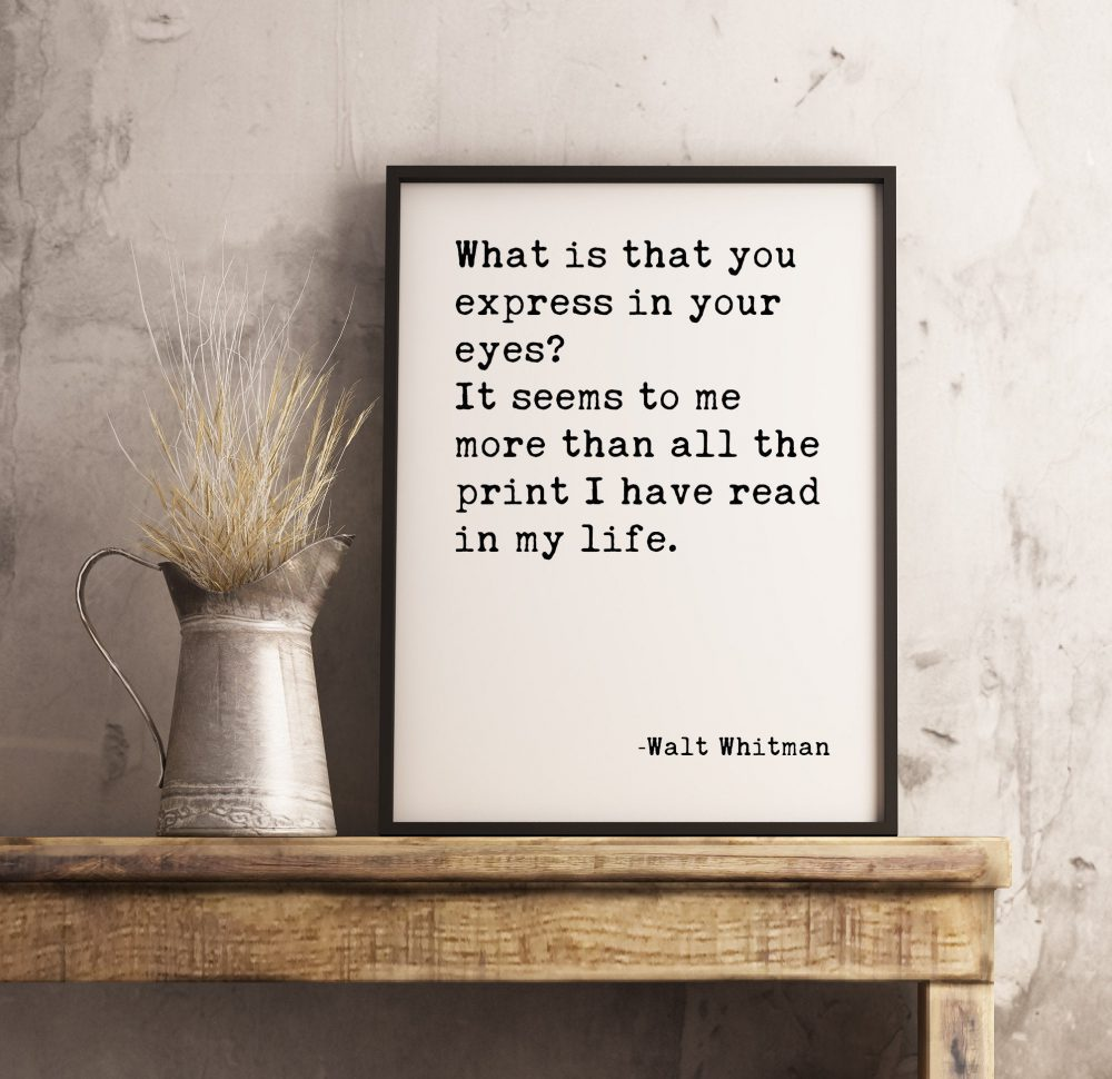 """What is that you express in your eyes? It seems to me more than all the print I have read in my life."""" - Walt Whitman Typography Print Art"""