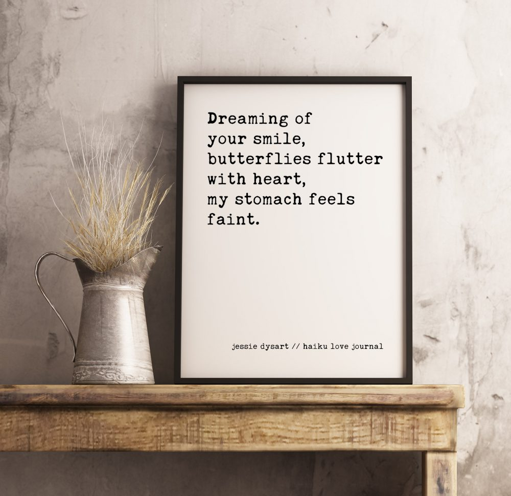 Dreaming of your smile, butterflies flutter with heart, my stomach feels faint. - Jessie Dysart Typography Print | Haiku Poem | Haiku Love