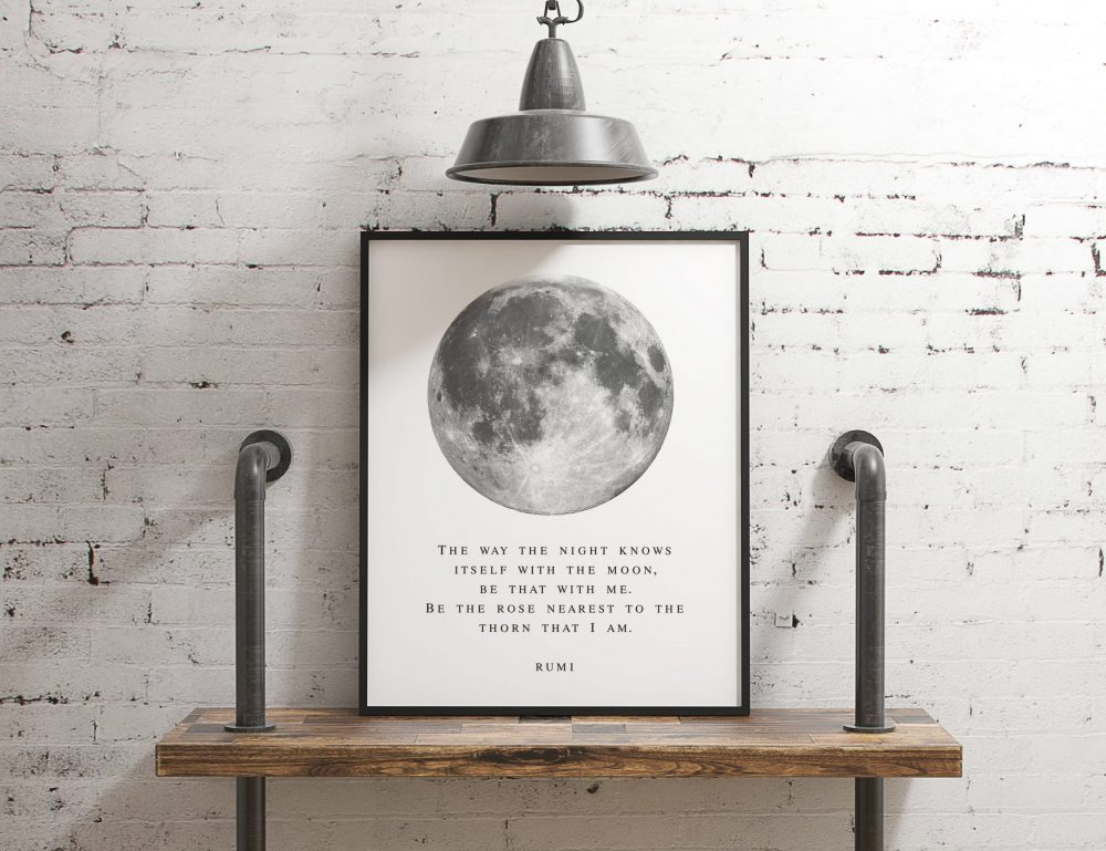 The way the night knows itself with the moon, be that with me. Be the rose nearest to the thorn that I am. - Rumi Typography Print