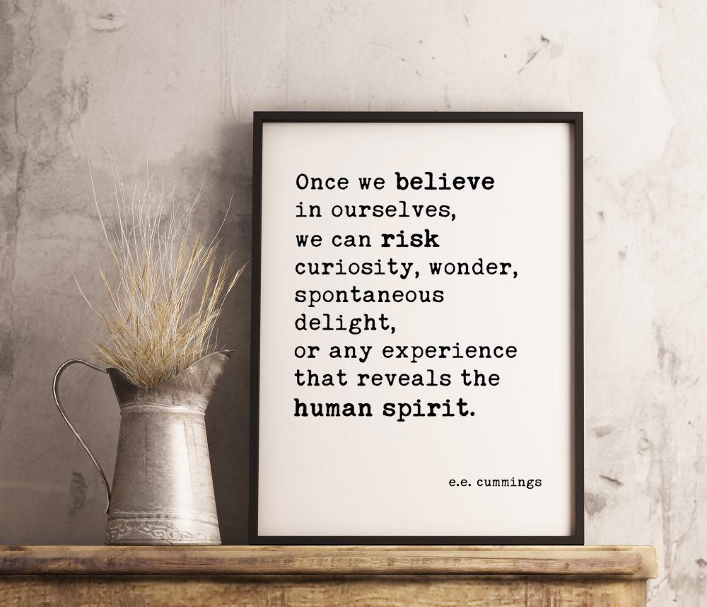 Once we believe in ourselves, we can risk curiosity ..... reveals the human spirit. e.e. cummings Quote Typography Print | Minimalist Decor