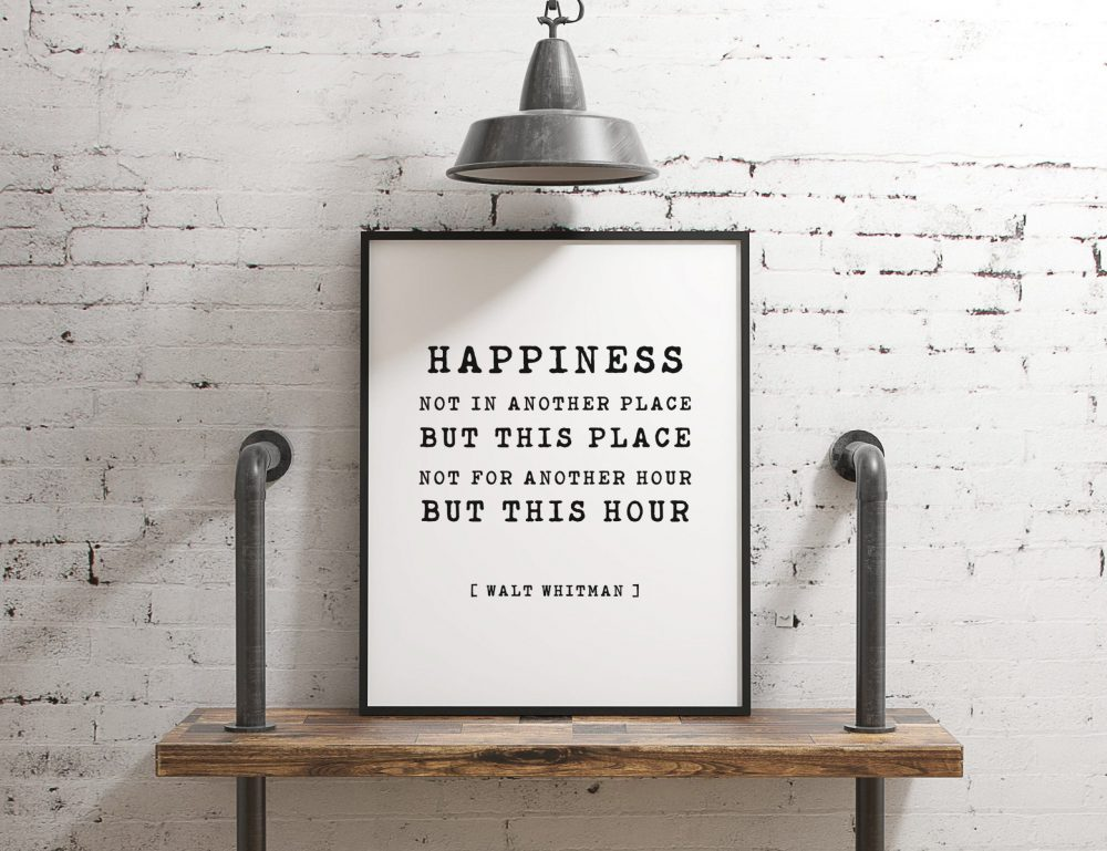 Happiness Not In Another Place But This Place Not For Another Hour But This Hour - Walt Whitman // Typography Print, Home Wall Decor