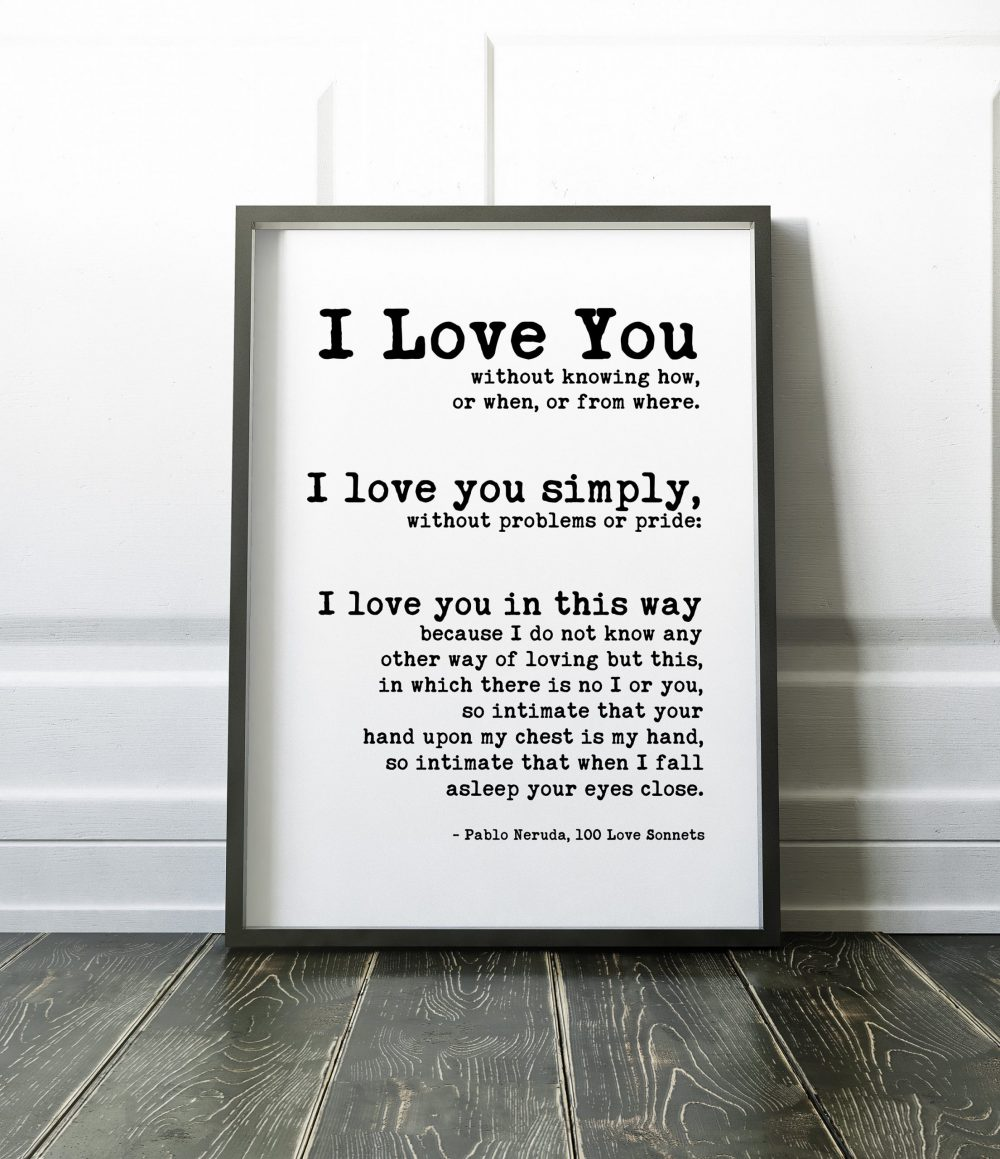 I Love You Without Knowing How - Pablo Neruda Typography Print // Anniversary Gift | Wedding Gift | Wedding Vow | Wedding Poem | 100 Sonnets