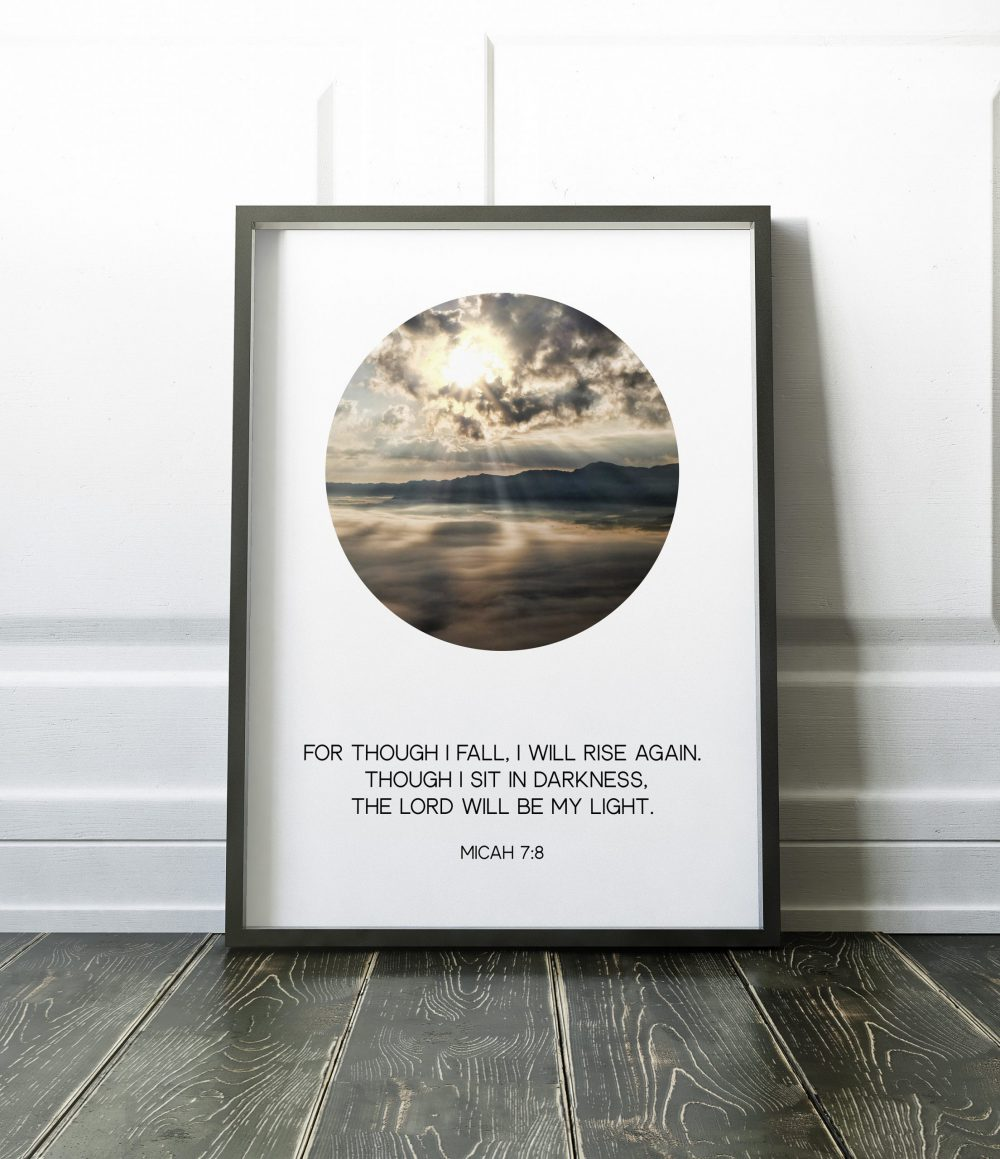 For though I fall, I will rise again. Though I sit in darkness, the Lord will be my light.  ― Micah 7:8 // Typography Print | Christian Art