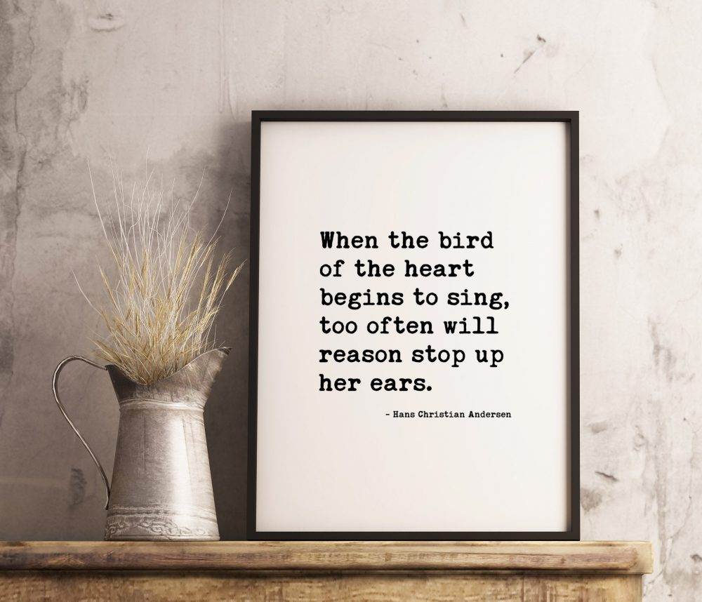 When the bird of the heart begins to sing, too often will reason stop up her ears. – Hans Christian Andersen // Love Quotes | Wedding Quotes