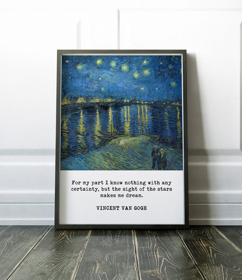 Van Gogh Print - For my part I know nothing with any certainty.... makes me Dream // Starry Night over the Rhone, Van Gogh Quote Print Art