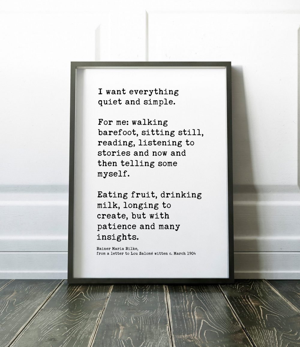 I want everything quiet and simple. – Rainer Maria Rilke // Inspirational Poem, Longing, Rainer Maria Rilke Quotes, Letters, Poems
