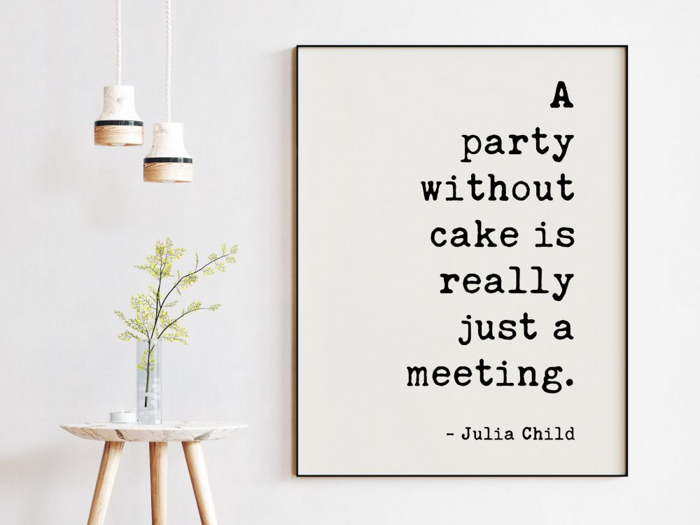A Party Without Cake is Really Just a Meeting - Julia Child Print // Kitchen Wall Art, Foodie, Kitchen Decor, Foodie Wall Decor, Kitchen Art