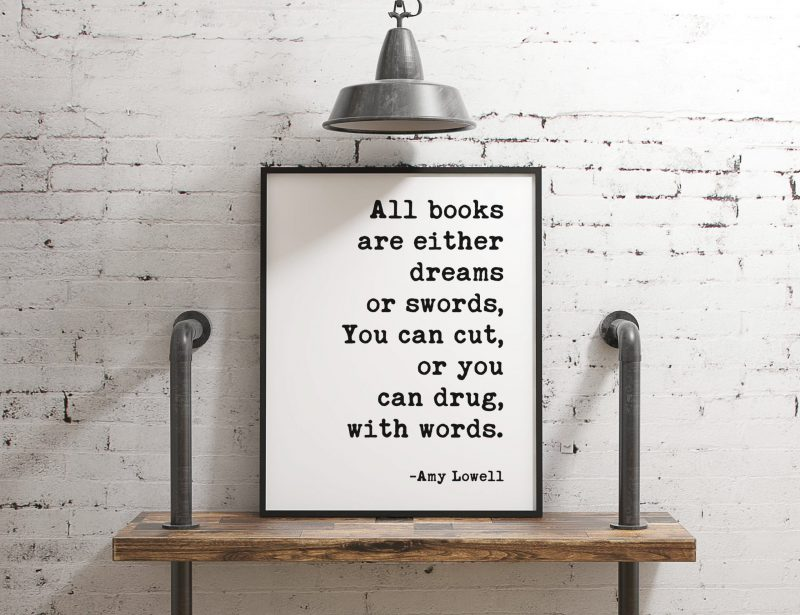 All books are either dreams or swords, You can cut, or you can drug, with words. - Amy Lowell Poem, Typography Print, Poem Art, Book Lovers