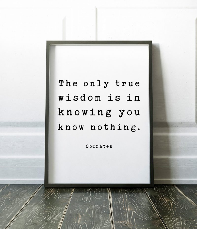 The only true wisdom is in knowing you know nothing. – Socrates Quote Typography Print, Inspirational Quotes, Philosophical Quotes, Wall Art