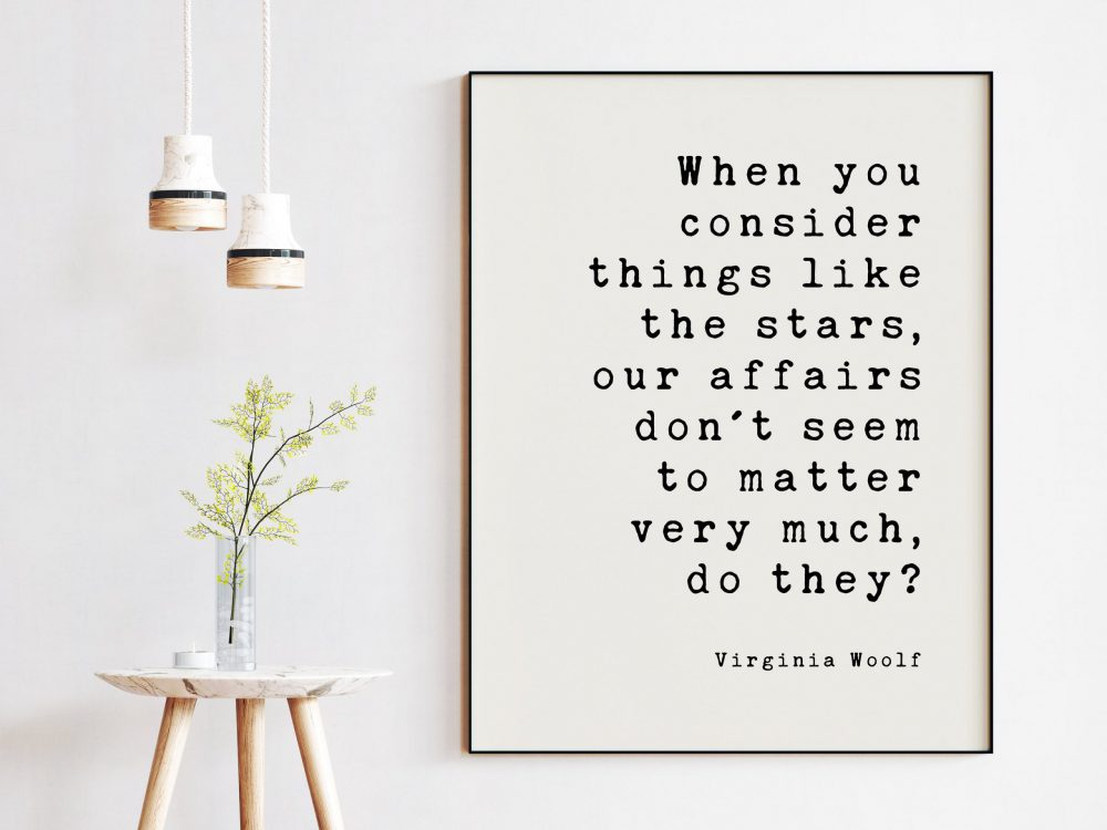 When you consider things like the stars, our affairs don't seem to matter very much, do they? Virginia Woolf, Minimalist Art Print