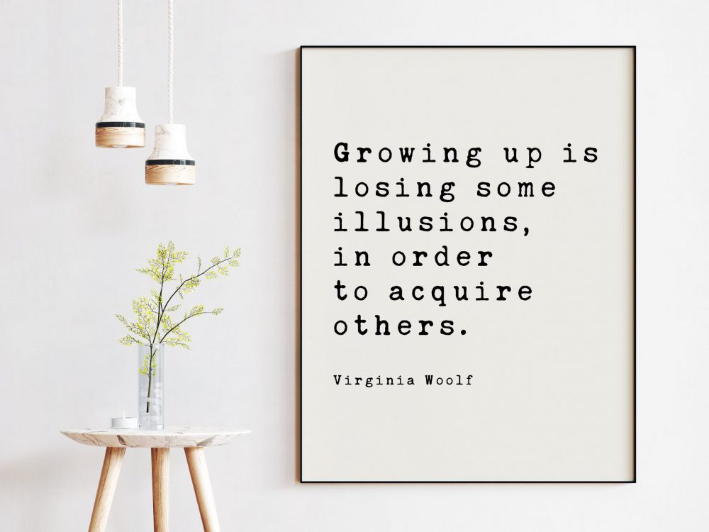 Growing up is losing some illusions, in order to acquire others. - Virginia Woolf Minimalist Art Print, Personal Growth,