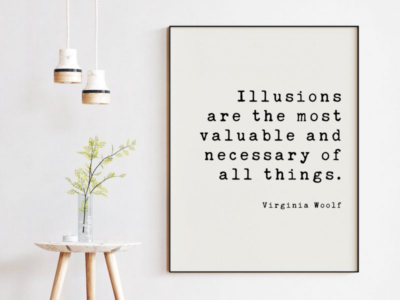 Illusions are the most valuable and necessary of all things. - Virginia Woolf Art Print, Entrepreneur, Travel, Dreams Aspire