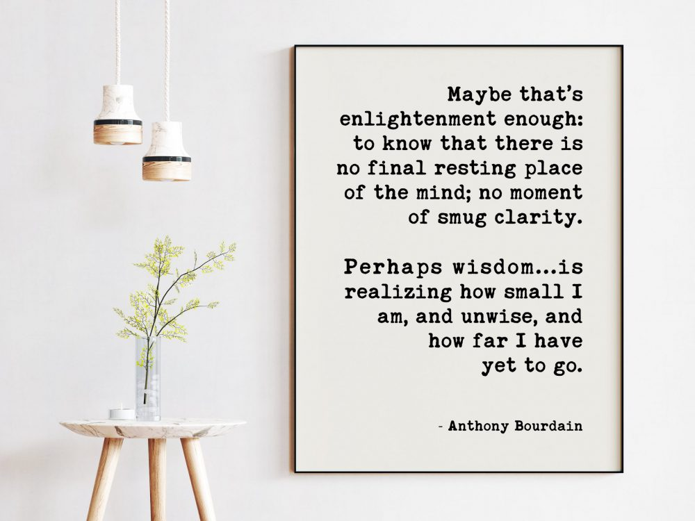 Anthony Bourdain Life and Travel Quote Art Print - Maybe that's enlightenment enough - Personal Growth - Wisdom - Travel Quotes Art