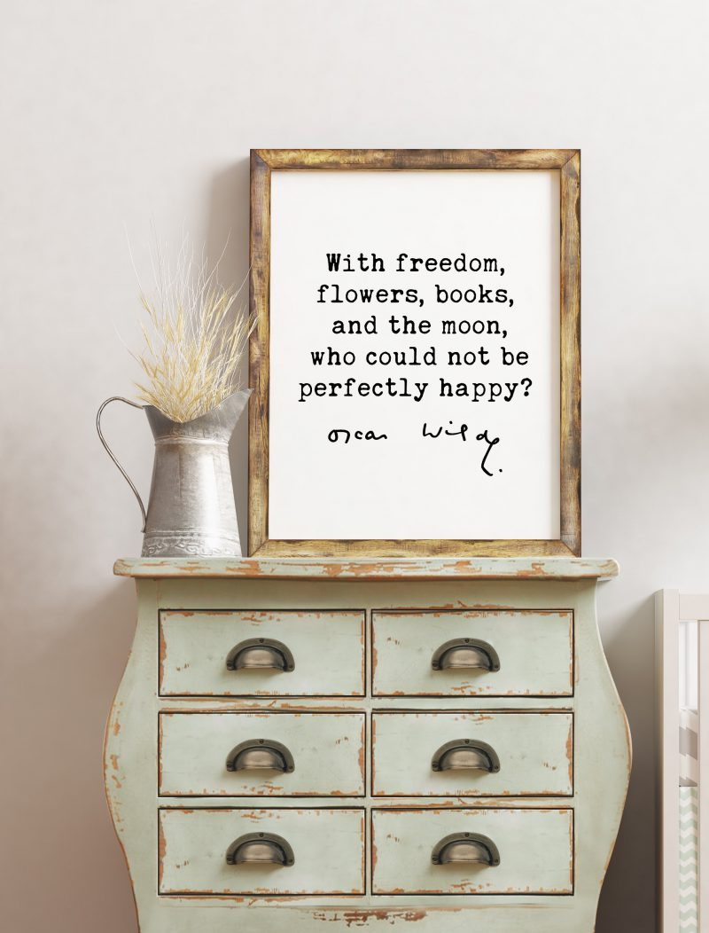 Oscar Wilde Quote - With freedom, flowers, books, and the moon, who could not be perfectly happy? / Inspirational, Affirmation, Book Lover