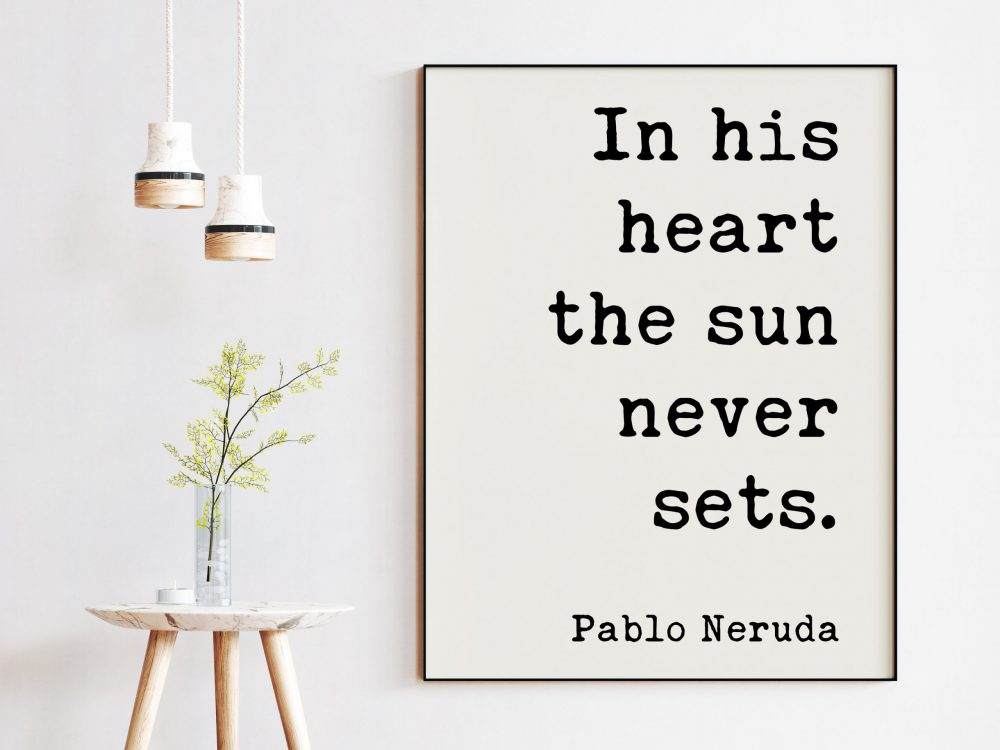 In his heart the sun never sets. - Pablo Neruda Quote Typography Print - Anniversary Gift, Wedding Gift, Wedding Vow, Wedding Poem, Love