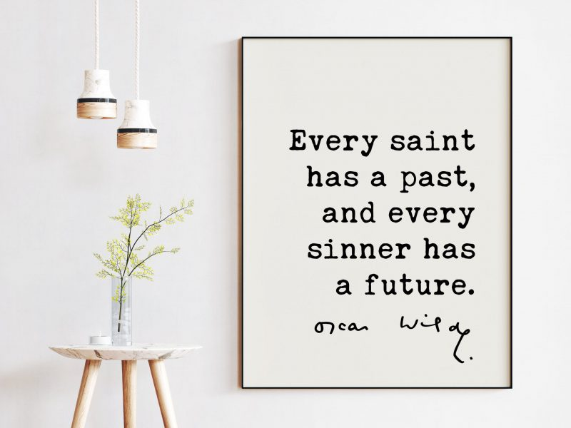 Every saint has a past, and every sinner has a future. - Oscar Wilde Quote, Oscar Wilde Quote