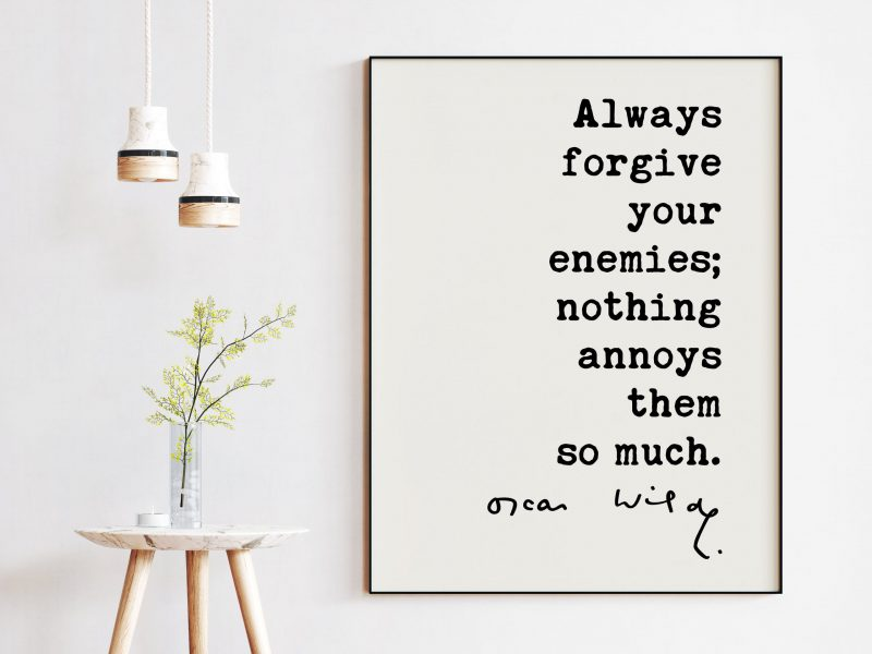 Always forgive your enemies; nothing annoys them so much. - Oscar Wilde Quote Typography Print -  Oscar Wilde Quotes - Forgiveness