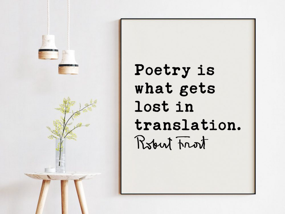 Poetry is what gets lost in translation. - Robert Frost Quote Print Art, Poems, Poetry Quotes, Quotes about Poetry