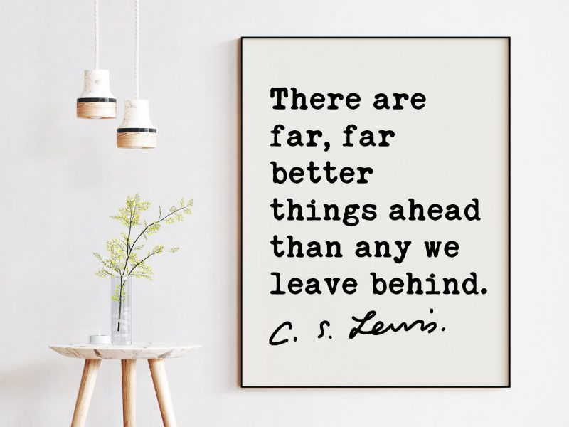 There are far, far better things ahead than any we leave behind. ― C.S. Lewis Quote - Adventure Quotes, Moving, New Job, New City Gift