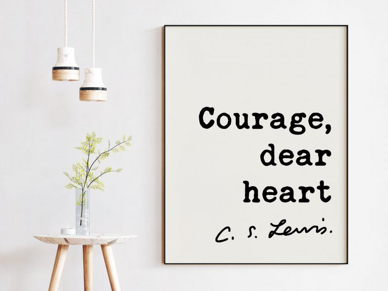 Courage, dear heart ― C.S. Lewis Quote - Christian Quotes Art, Inspiational Wall Art, Encouragement Affirmation, C.S. Lewis Quotes Art