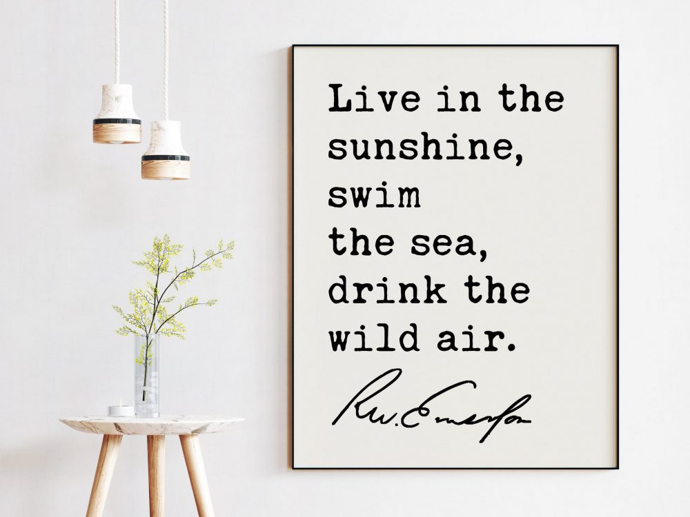 Live in the sunshine, swim the sea, drink the wild air. - Ralph Waldo Emerson Quote Art Print - Nature Lover Quotes, Environmentalist Quote
