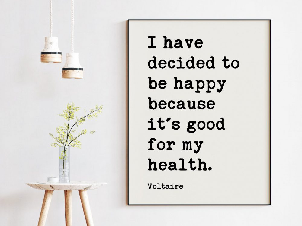 Voltaire Quote - I've decided to be happy because it's good for my health. / Wall Art Print - Happiness , Health Well-Being, Affirmation