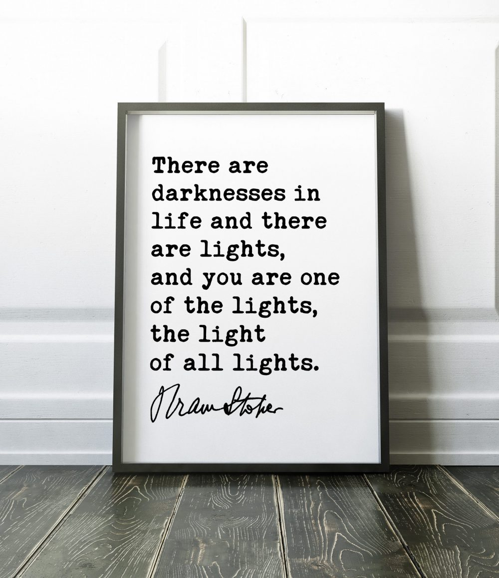 Bram Stoker Dracula Quote Art Print - There are darknesses in life and there are lights - Love, Friendship, Happiness, Light Gift