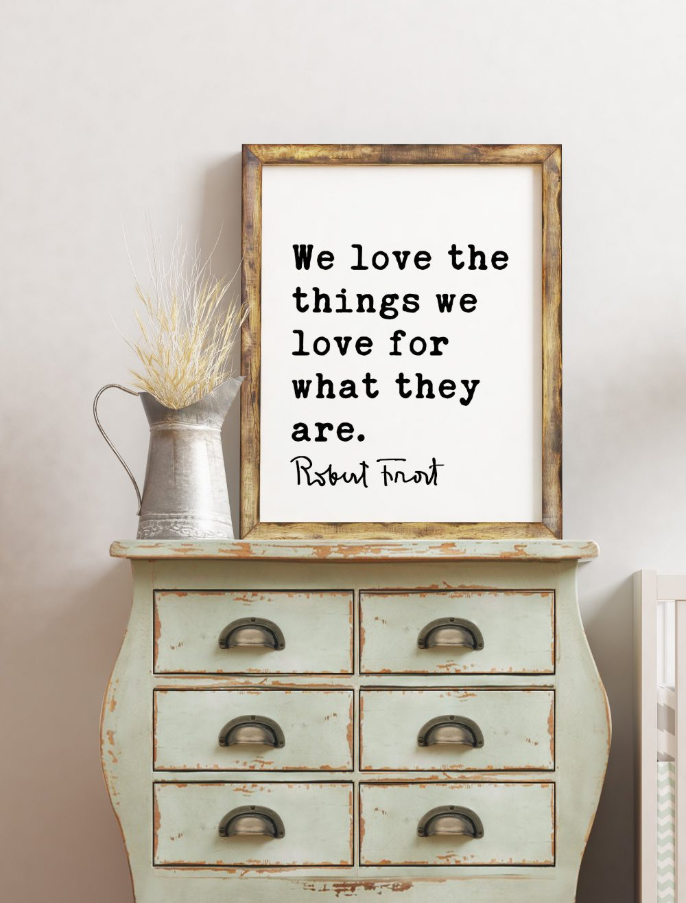 We love the things we love for what they are. - Robert Frost Quote Print Art, Love Quotes, Love Poetry, Love Poems