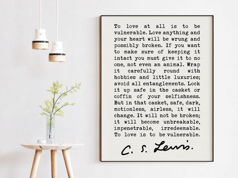 To love at all is to be vulnerable. (c) ― C.S. Lewis Quote - Love Quotes, Wedding Gifts, Love Art Prints, CS Lewis Quotes