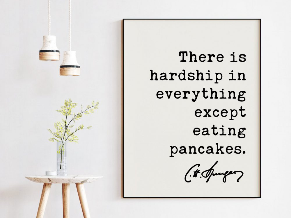 Charles Spurgeon Quote There is hardship in everything except eating pancakes. Art Print | Foodie Quotes | Funny Quotes | Breakfast Quotes