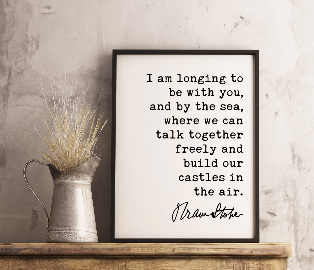 Bram Stoker Dracula Quote Art Print - I am longing to be with you, and by the sea, where we can talk together. - Love quotes, Book Quotes