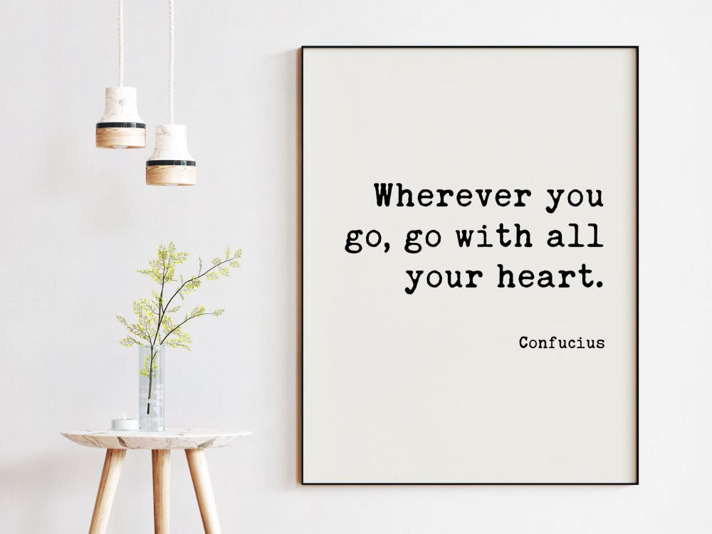 Confucius Quote - Wherever you go, go with all your heart. Art Print | Travel Quotes | Nursery Art | Adventure Quotes | Explore Quote